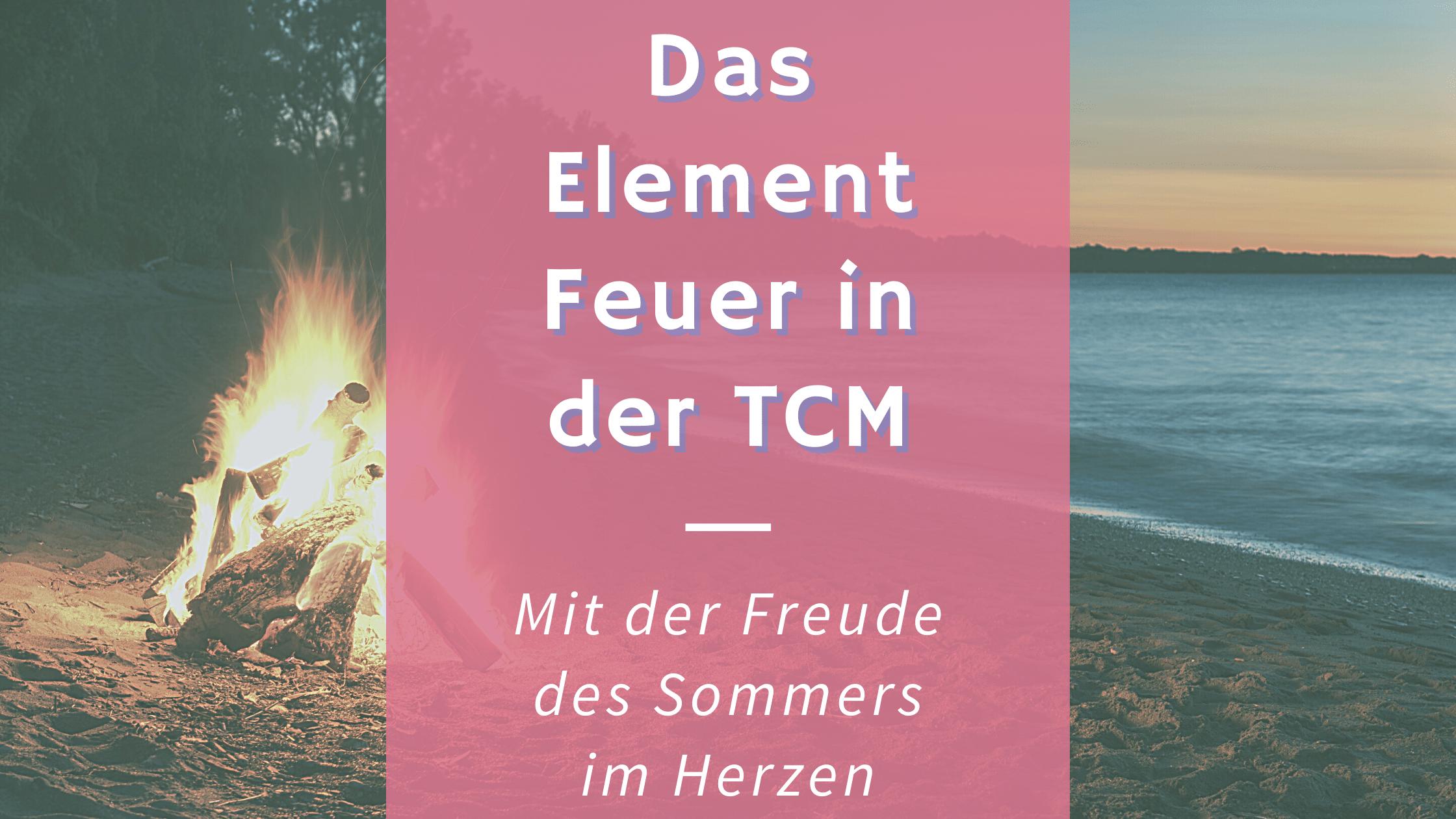 Das Element Feuer nach TCM – Die Hitzigen