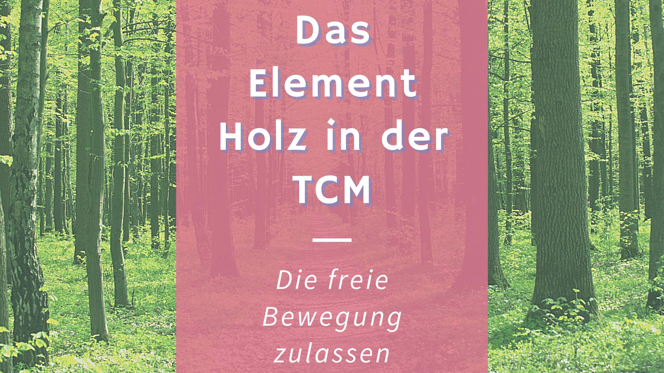 Das Element Holz nach TCM – Etwas Bewegung