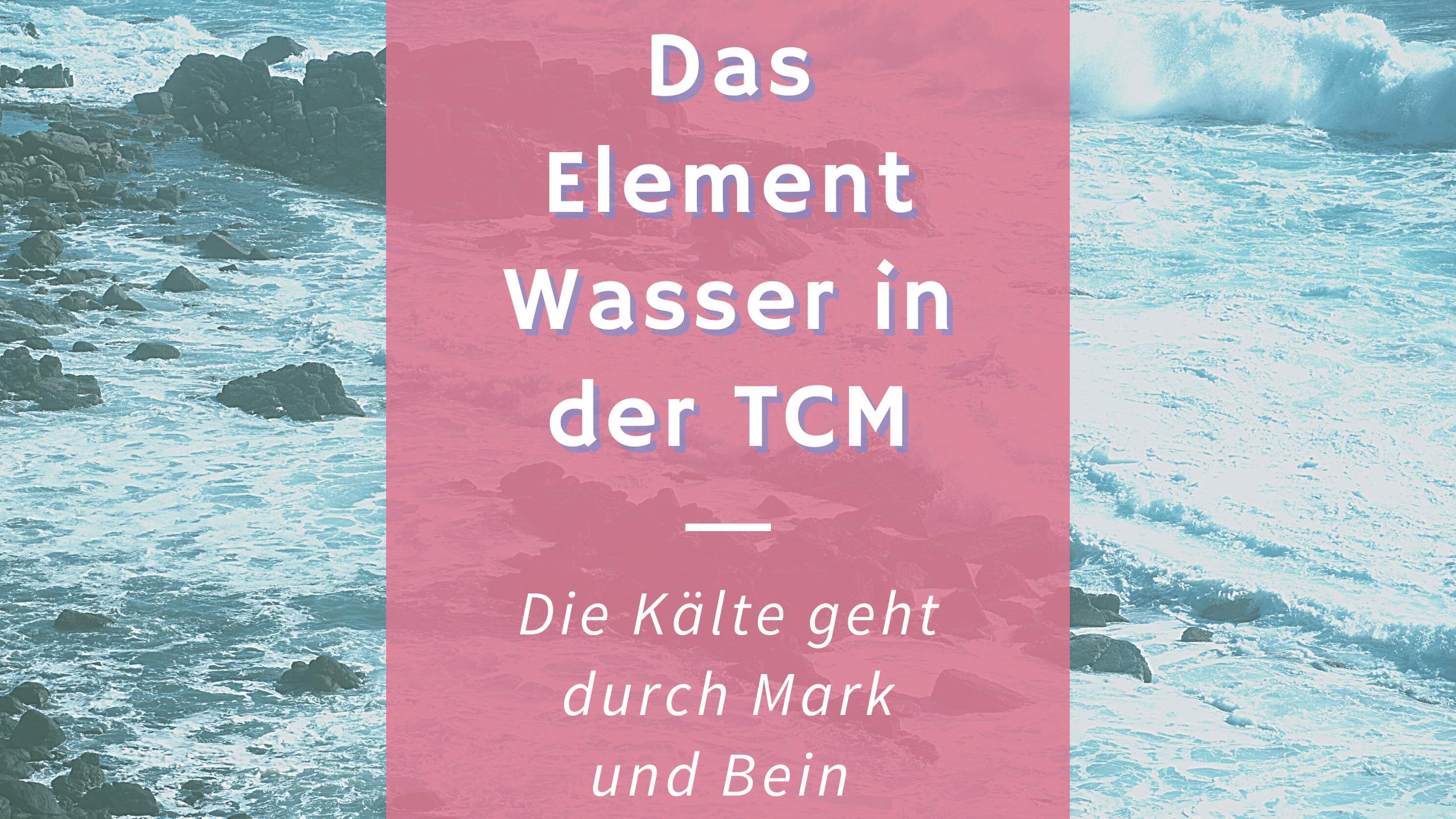 Das Element Wasser nach TCM – Die Angst steckt in den Knochen