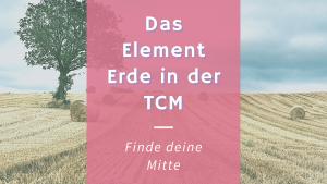Das Element Erde nach TCM – Die Körpermitte