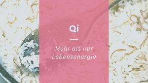 Qi – Was ist das und was versteht die TCM darunter?