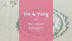 Yin und Yang – Was steckt hinter diesem Symbol?