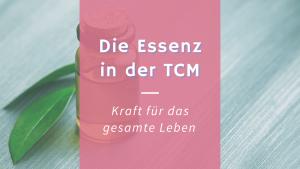 Die Essenz (Jing) in der TCM – Was sind ihre Aufgaben?