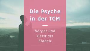 Die Psyche in der TCM – Was macht sie besonders?