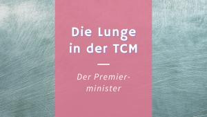 Die Lunge in der TCM – Der Premierminister