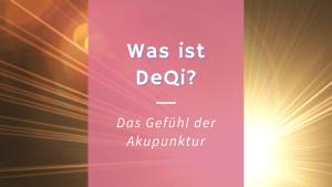 Was ist DeQi? – Das Gefühl der Akupunktur